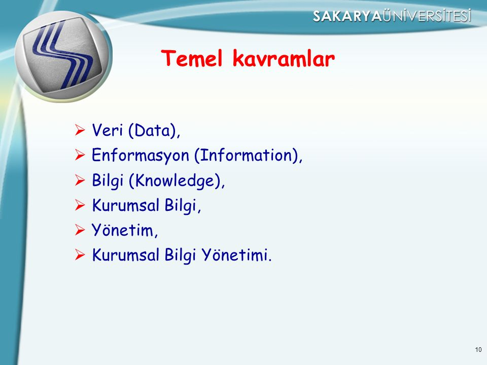 10 Temel kavramlar  Veri (Data),  Enformasyon (Information),  Bilgi (Knowledge),  Kurumsal Bilgi,  Yönetim,  Kurumsal Bilgi Yönetimi.