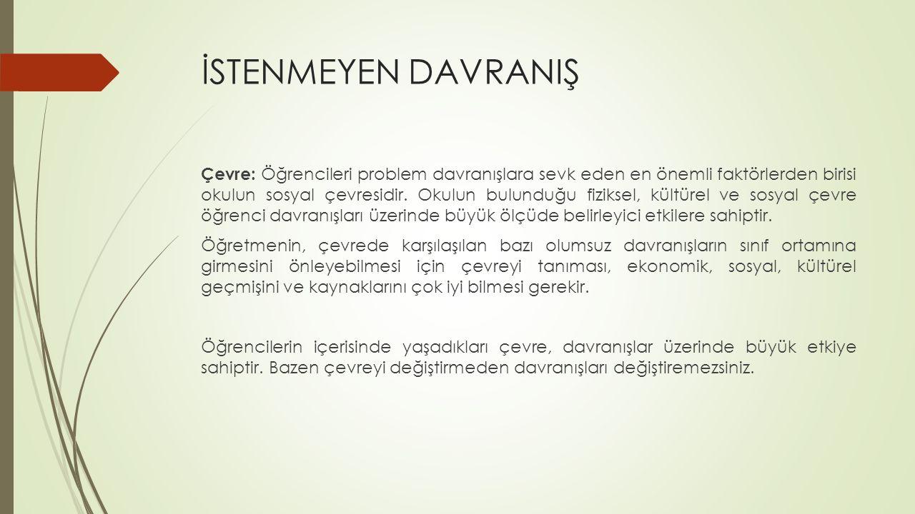 İSTENMEYEN DAVRANIŞ Çevre: Öğrencileri problem davranışlara sevk eden en önemli faktörlerden birisi okulun sosyal çevresidir.