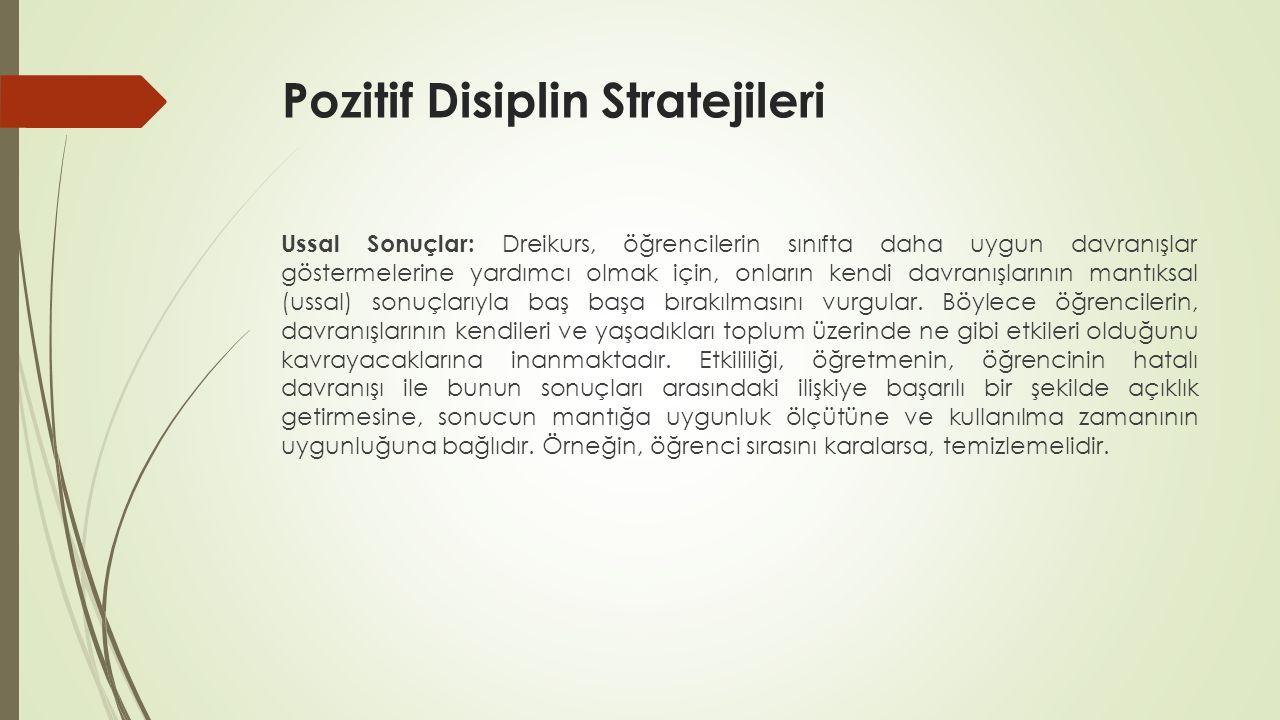 Pozitif Disiplin Stratejileri Ussal Sonuçlar: Dreikurs, öğrencilerin sınıfta daha uygun davranışlar göstermelerine yardımcı olmak için, onların kendi davranışlarının mantıksal (ussal) sonuçlarıyla baş başa bırakılmasını vurgular.