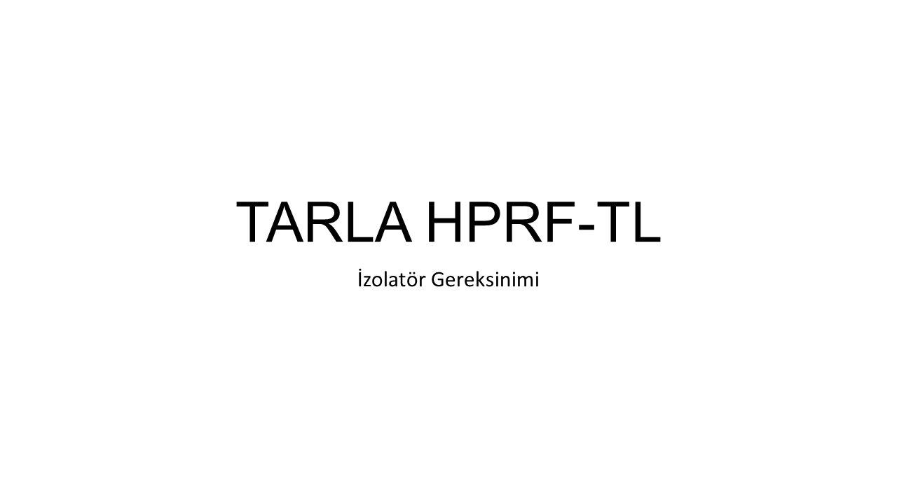 TARLA HPRF-TL İzolatör Gereksinimi