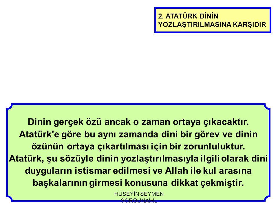 Dinin gerçek özü ancak o zaman ortaya çıkacaktır. Atatürk'e göre bu aynı zamanda dini bir görev ve dinin özünün ortaya çıkartılması için bir zorunlulu