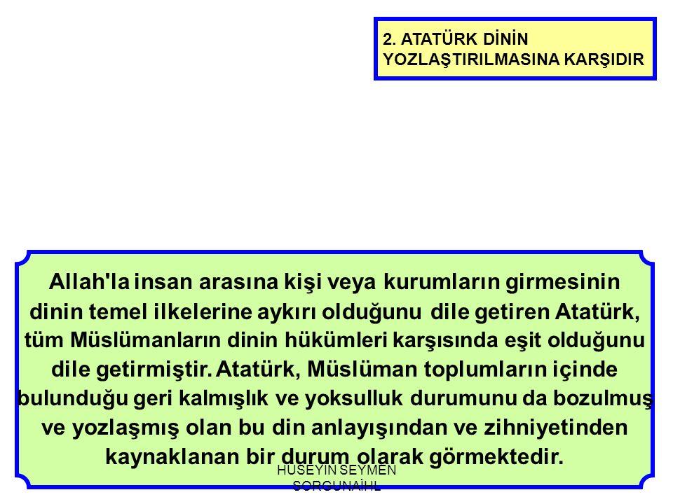 Allah'la insan arasına kişi veya kurumların girmesinin dinin temel ilkelerine aykırı olduğunu dile getiren Atatürk, tüm Müslümanların dinin hükümleri