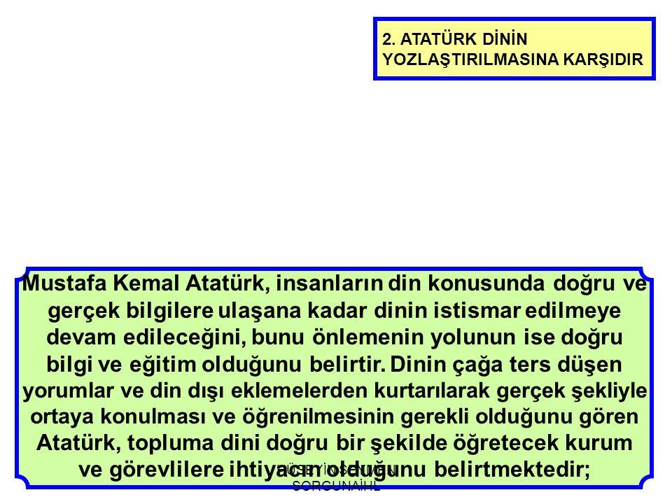 Mustafa Kemal Atatürk, insanların din konusunda doğru ve gerçek bilgilere ulaşana kadar dinin istismar edilmeye devam edileceğini, bunu önlemenin yolu