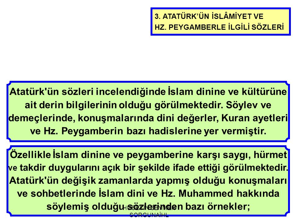 3. ATATÜRK'ÜN İSLÂMİYET VE HZ. PEYGAMBERLE İLGİLİ SÖZLERİ Özellikle İslam dinine ve peygamberine karşı saygı, hürmet ve takdir duygularını açık bir şe