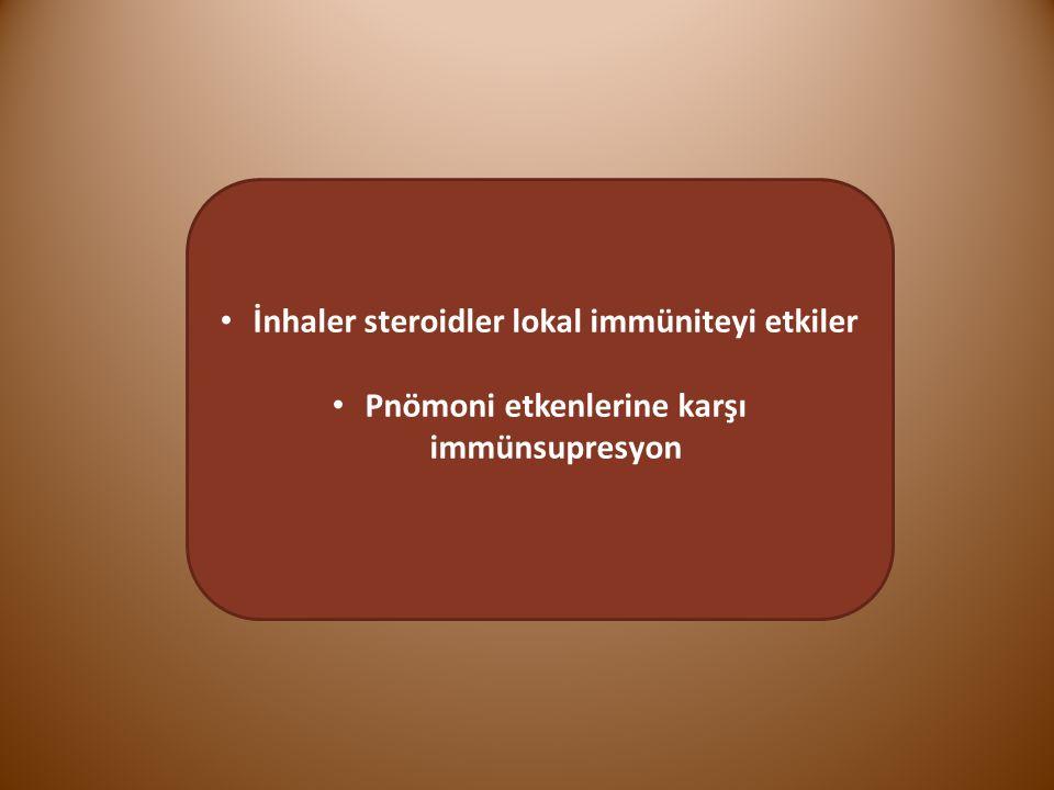 İnhaler steroidler lokal immüniteyi etkiler Pnömoni etkenlerine karşı immünsupresyon