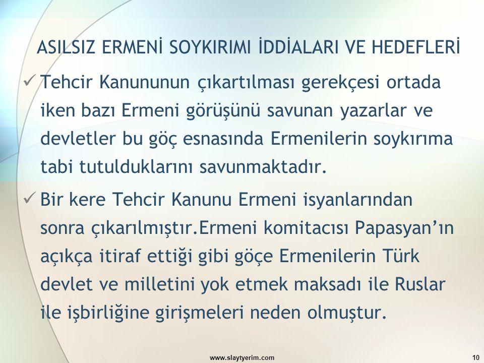10 ASILSIZ ERMENİ SOYKIRIMI İDDİALARI VE HEDEFLERİ Tehcir Kanununun çıkartılması gerekçesi ortada iken bazı Ermeni görüşünü savunan yazarlar ve devlet