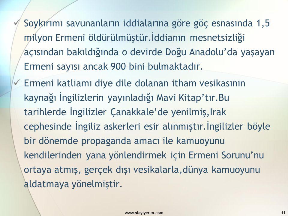 www.slaytyerim.com11 Soykırımı savunanların iddialarına göre göç esnasında 1,5 milyon Ermeni öldürülmüştür.İddianın mesnetsizliği açısından bakıldığın