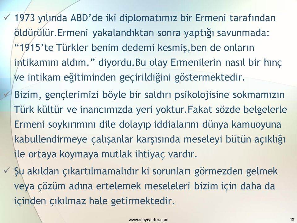 """www.slaytyerim.com13 1973 yılında ABD'de iki diplomatımız bir Ermeni tarafından öldürülür.Ermeni yakalandıktan sonra yaptığı savunmada: """"1915'te Türkl"""