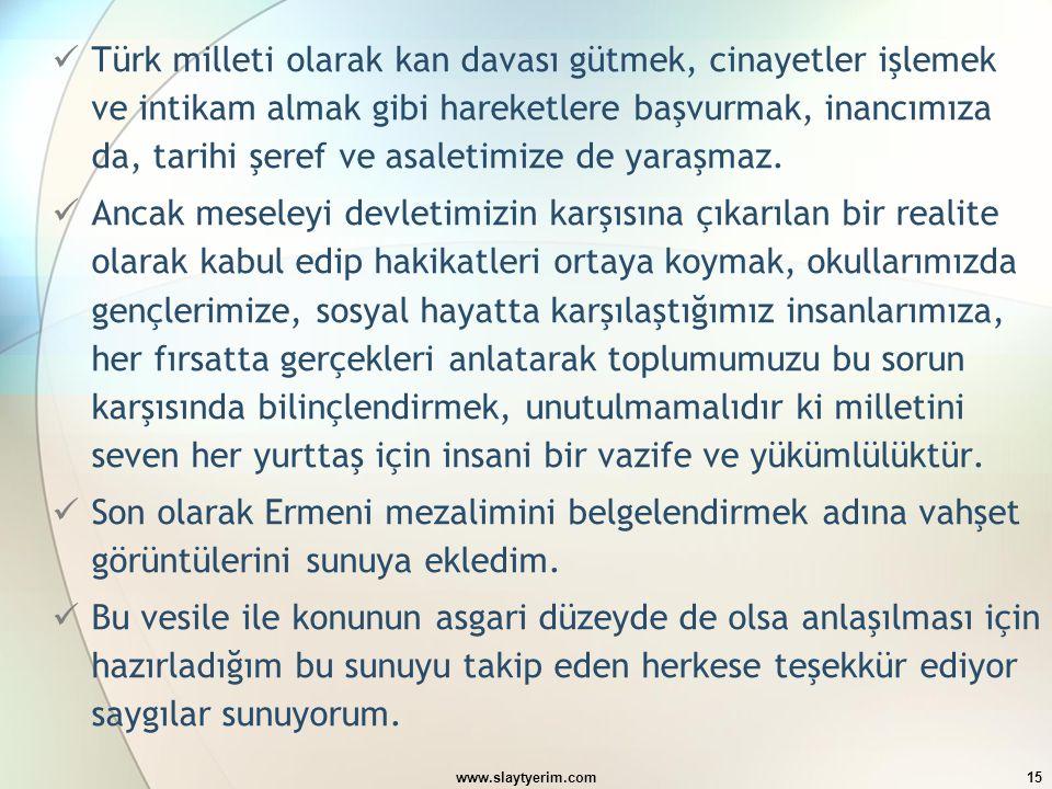 www.slaytyerim.com15 Türk milleti olarak kan davası gütmek, cinayetler işlemek ve intikam almak gibi hareketlere başvurmak, inancımıza da, tarihi şere