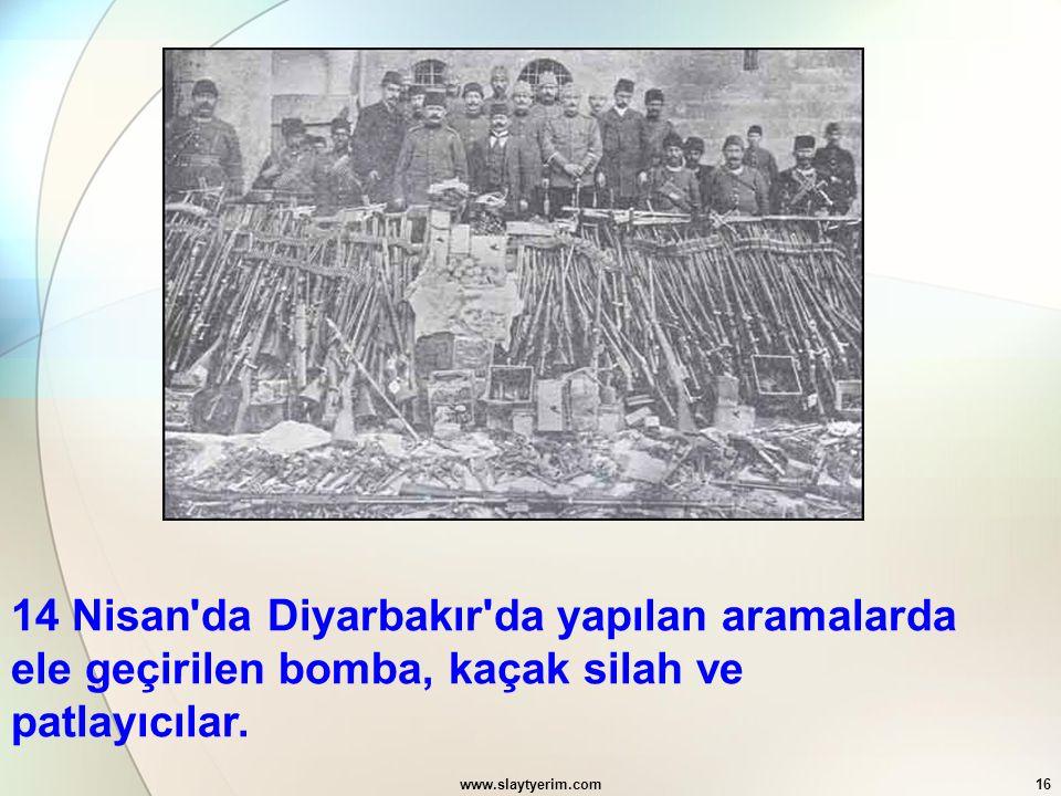 www.slaytyerim.com16 14 Nisan'da Diyarbakır'da yapılan aramalarda ele geçirilen bomba, kaçak silah ve patlayıcılar.