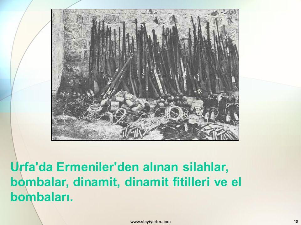 www.slaytyerim.com18 Urfa'da Ermeniler'den alınan silahlar, bombalar, dinamit, dinamit fitilleri ve el bombaları.