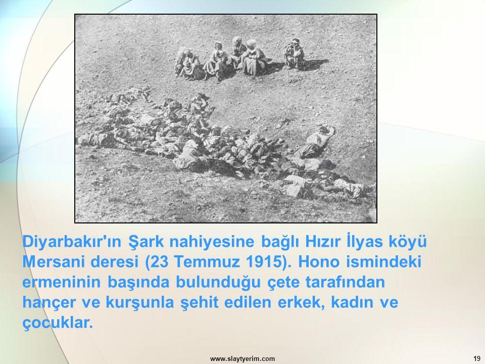 www.slaytyerim.com19 Diyarbakır'ın Şark nahiyesine bağlı Hızır İlyas köyü Mersani deresi (23 Temmuz 1915). Hono ismindeki ermeninin başında bulunduğu