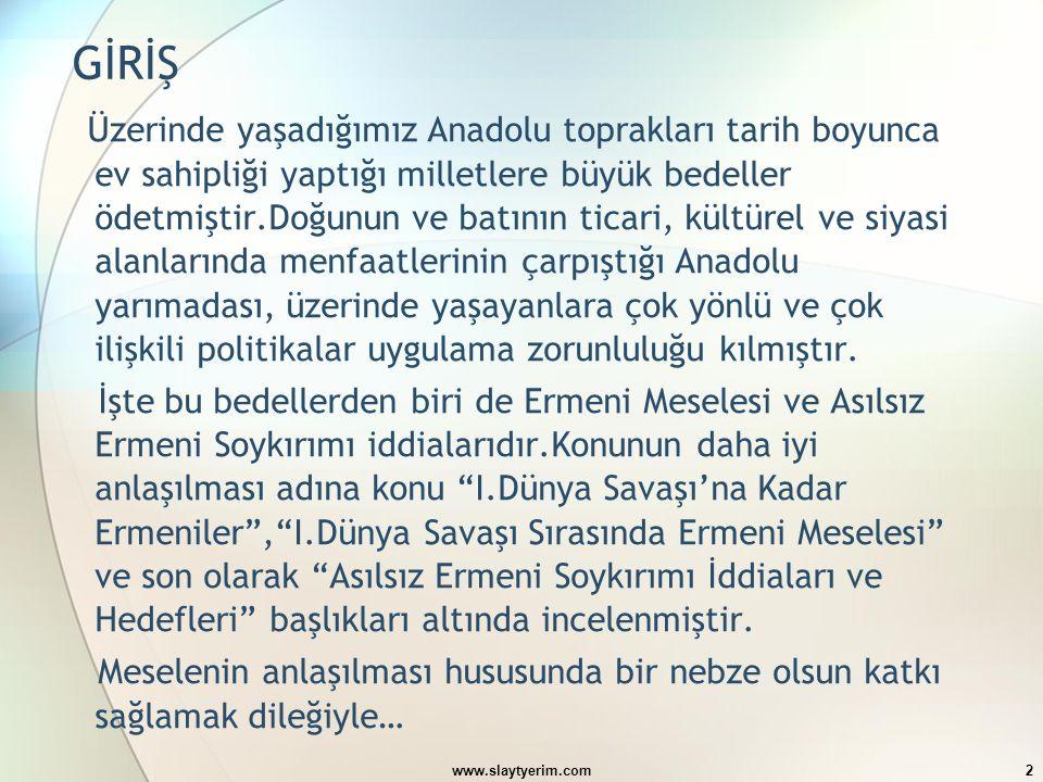 www.slaytyerim.com2 GİRİŞ Üzerinde yaşadığımız Anadolu toprakları tarih boyunca ev sahipliği yaptığı milletlere büyük bedeller ödetmiştir.Doğunun ve b