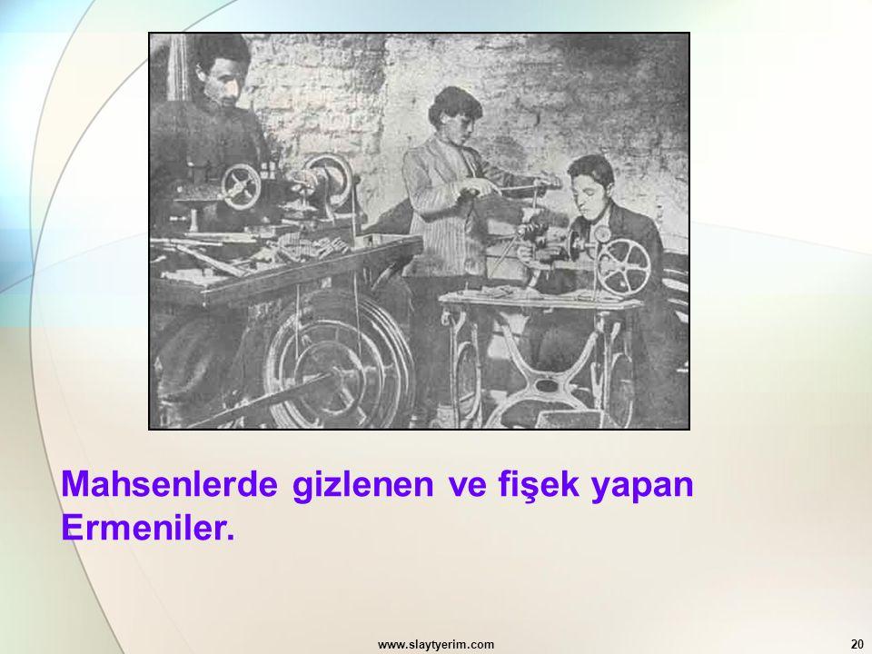 www.slaytyerim.com20 Mahsenlerde gizlenen ve fişek yapan Ermeniler.