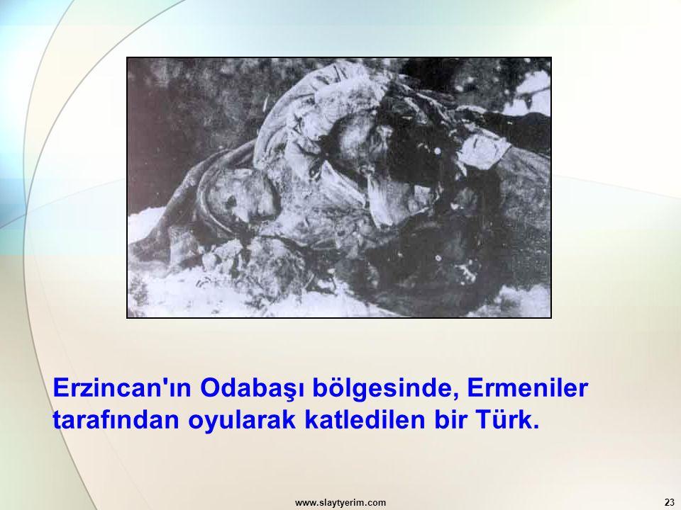 www.slaytyerim.com23 Erzincan'ın Odabaşı bölgesinde, Ermeniler tarafından oyularak katledilen bir Türk.