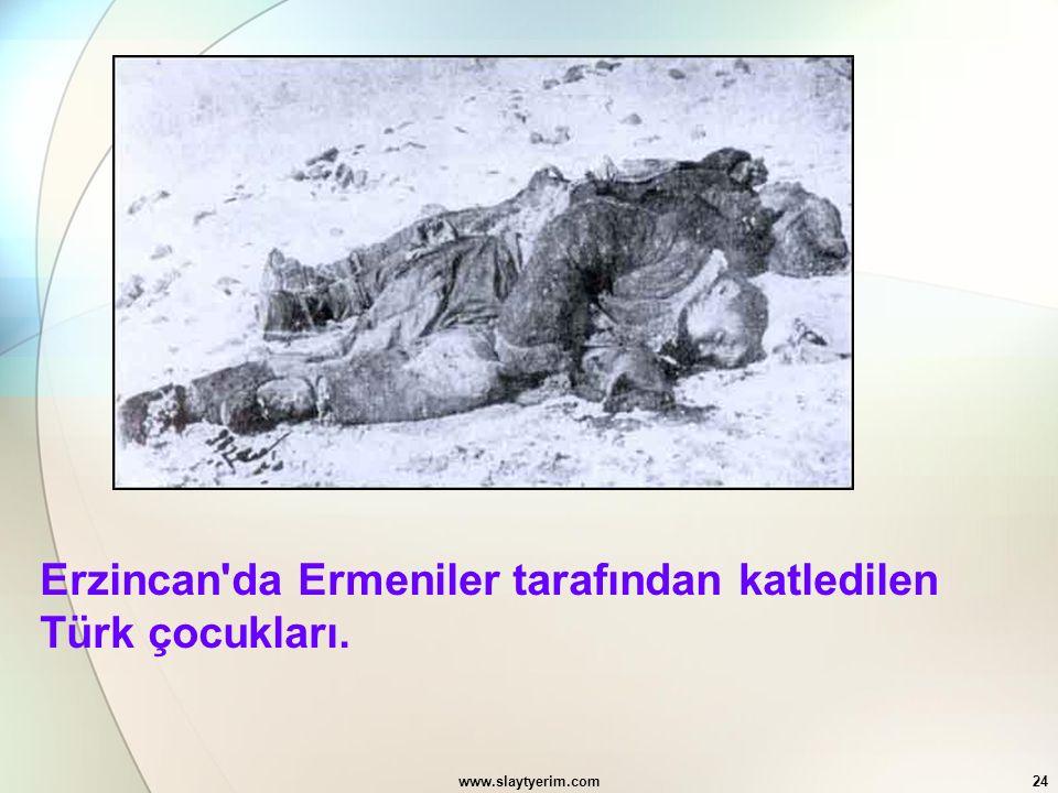www.slaytyerim.com24 Erzincan'da Ermeniler tarafından katledilen Türk çocukları.