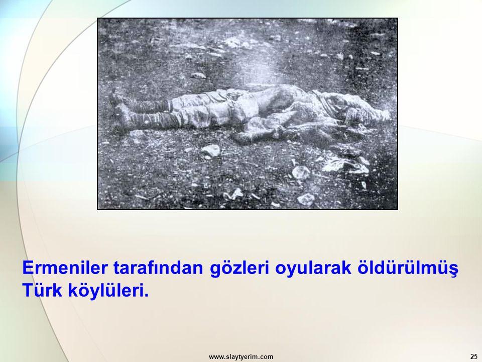 www.slaytyerim.com25 Ermeniler tarafından gözleri oyularak öldürülmüş Türk köylüleri.