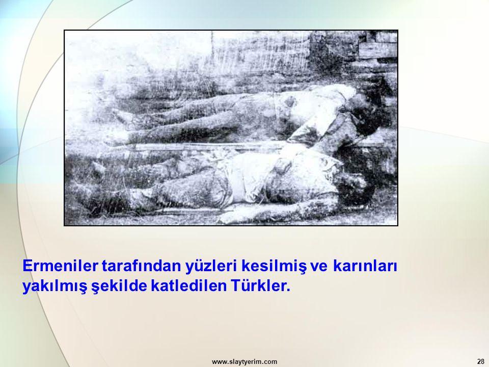 www.slaytyerim.com28 Ermeniler tarafından yüzleri kesilmiş ve karınları yakılmış şekilde katledilen Türkler.