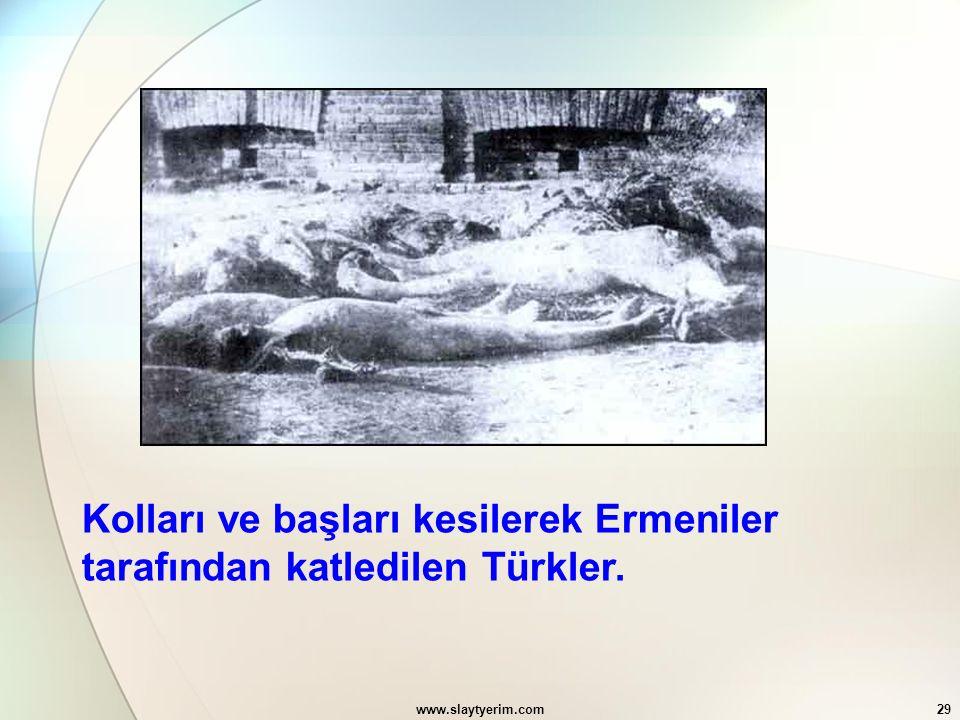 www.slaytyerim.com29 Kolları ve başları kesilerek Ermeniler tarafından katledilen Türkler.