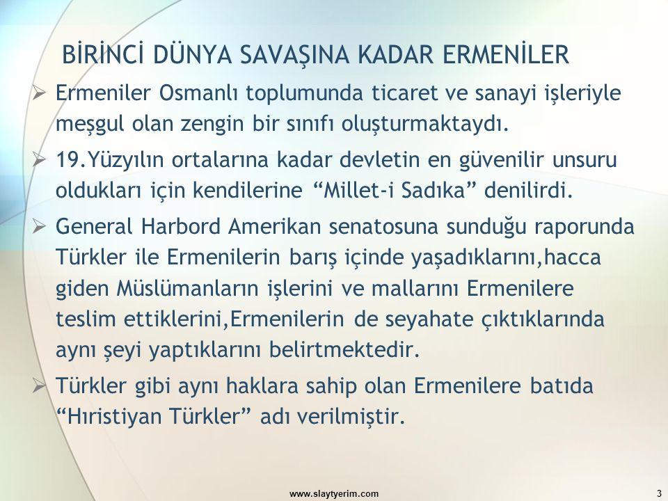 www.slaytyerim.com3 BİRİNCİ DÜNYA SAVAŞINA KADAR ERMENİLER  Ermeniler Osmanlı toplumunda ticaret ve sanayi işleriyle meşgul olan zengin bir sınıfı ol