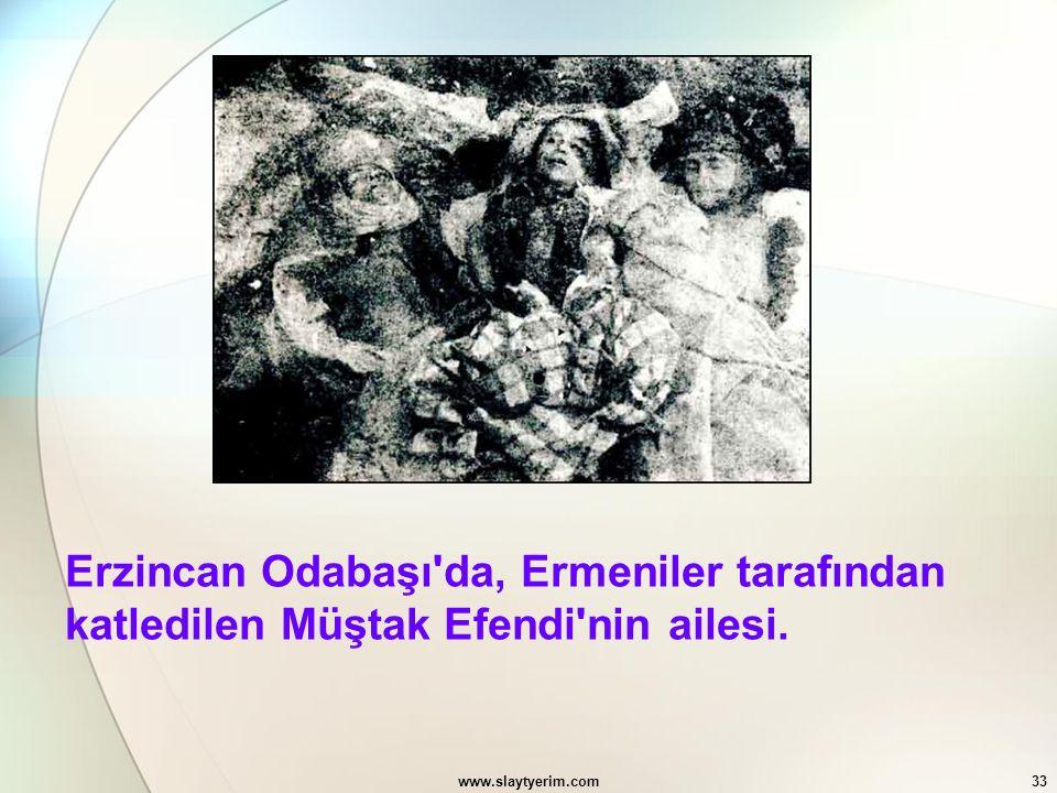 www.slaytyerim.com33 Erzincan Odabaşı'da, Ermeniler tarafından katledilen Müştak Efendi'nin ailesi.