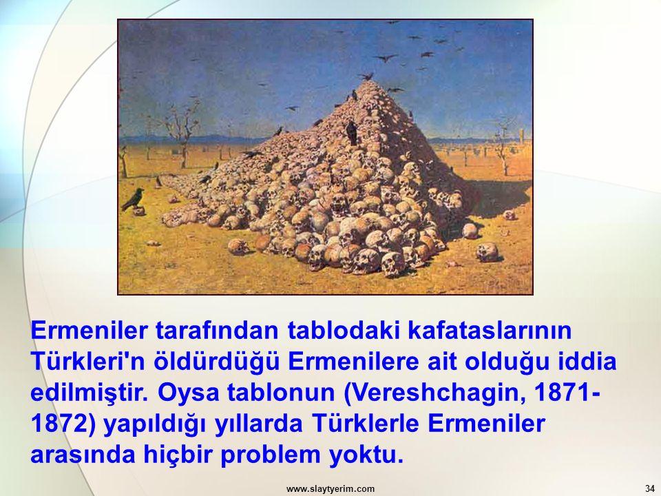 www.slaytyerim.com34 Ermeniler tarafından tablodaki kafataslarının Türkleri'n öldürdüğü Ermenilere ait olduğu iddia edilmiştir. Oysa tablonun (Vereshc