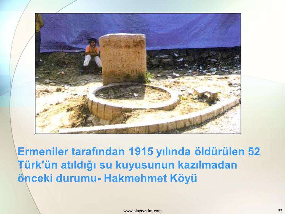 www.slaytyerim.com37 Ermeniler tarafından 1915 yılında öldürülen 52 Türk'ün atıldığı su kuyusunun kazılmadan önceki durumu- Hakmehmet Köyü