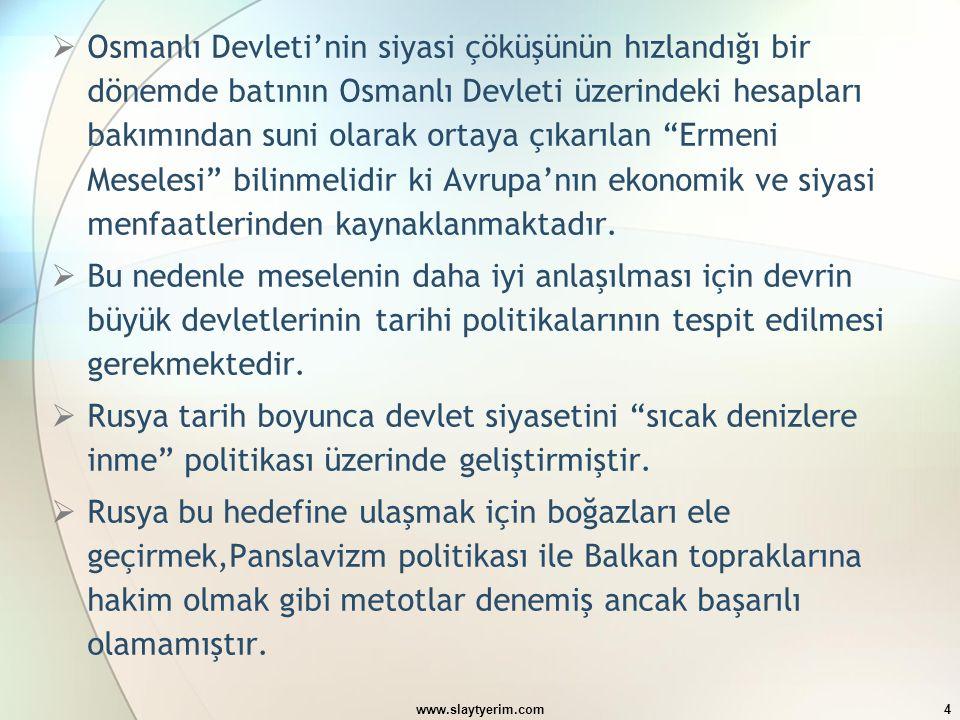 www.slaytyerim.com4  Osmanlı Devleti'nin siyasi çöküşünün hızlandığı bir dönemde batının Osmanlı Devleti üzerindeki hesapları bakımından suni olarak