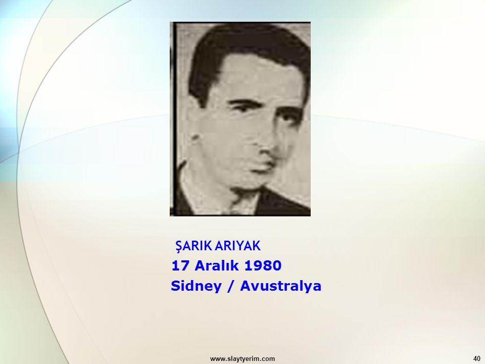 www.slaytyerim.com40 ŞARIK ARIYAK 17 Aralık 1980 Sidney / Avustralya