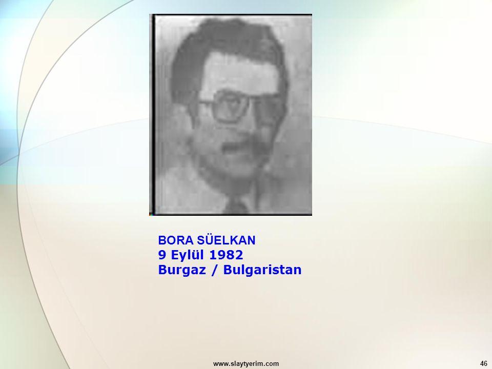 www.slaytyerim.com46 BORA SÜELKAN 9 Eylül 1982 Burgaz / Bulgaristan