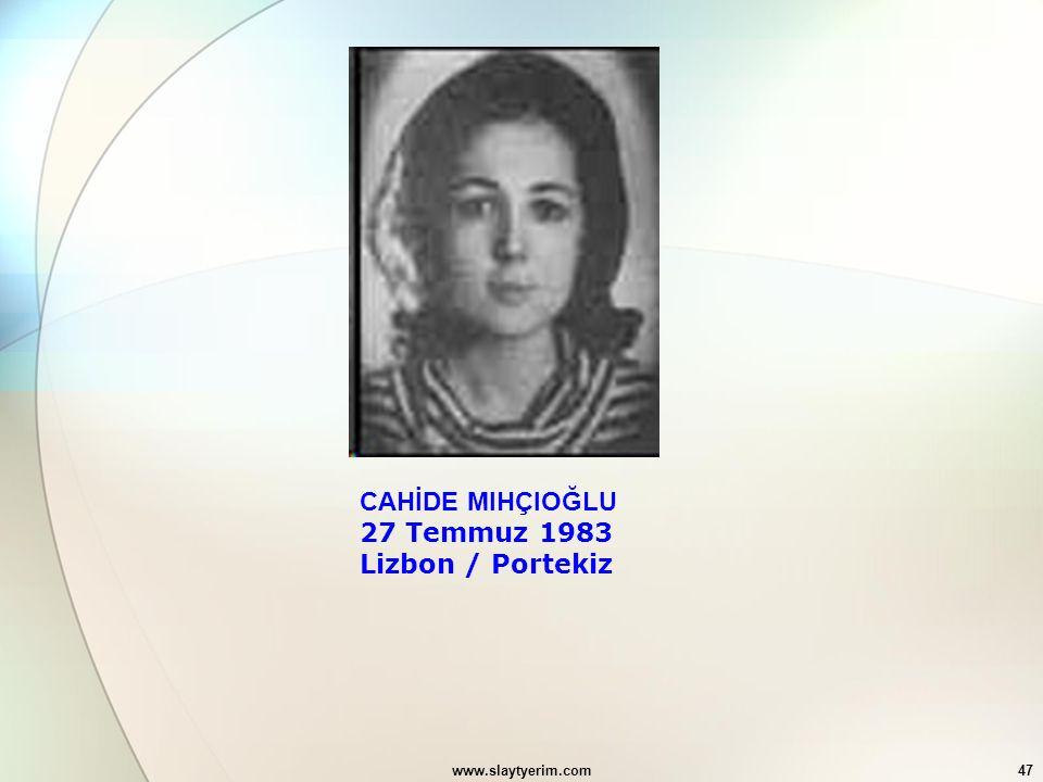 www.slaytyerim.com47 CAHİDE MIHÇIOĞLU 27 Temmuz 1983 Lizbon / Portekiz