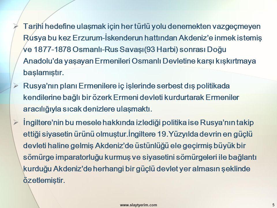 www.slaytyerim.com5  Tarihi hedefine ulaşmak için her türlü yolu denemekten vazgeçmeyen Ru s ya bu kez Erzurum-İskenderun hattından Akdeniz'e inmek i