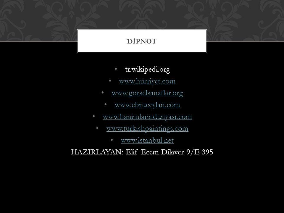 tr.wikipedi.org www.hürriyet.com www.gorselsanatlar.org www.ebruceylan.com www.hanimlarindunyası.com www.turkishpaintings.com www.istanbul.net HAZIRLAYAN: Elif Ecem Dilaver 9/E 395 DİPNOT