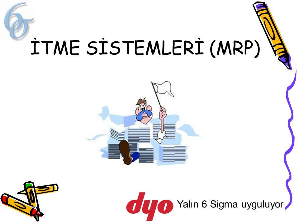 Yalın 6 Sigma uyguluyor İTME SİSTEMLERİ (MRP)