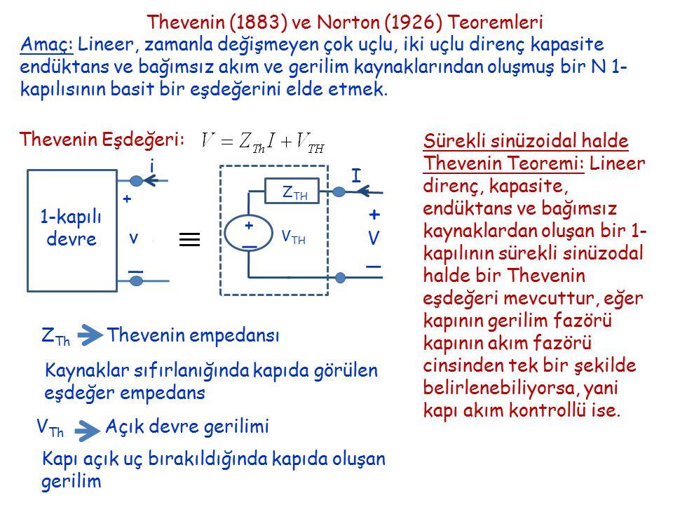 Thevenin (1883) ve Norton (1926) Teoremleri Amaç: Lineer, zamanla değişmeyen çok uçlu, iki uçlu direnç kapasite endüktans ve bağımsız akım ve gerilim