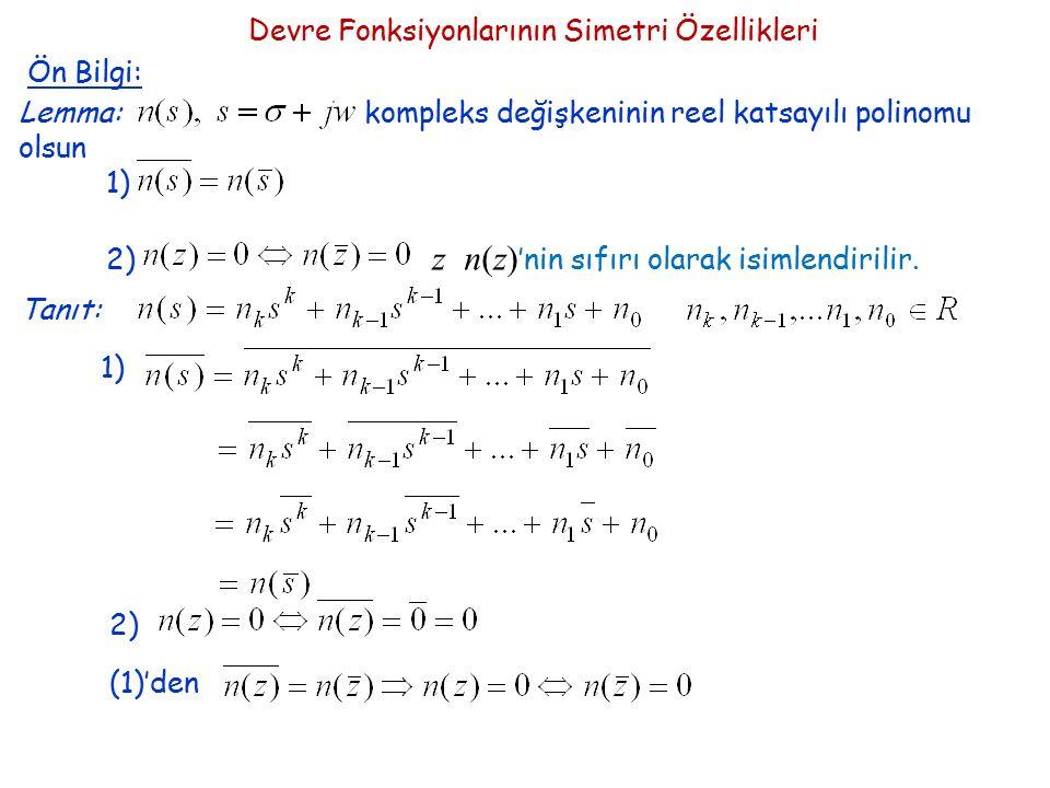 Devre Fonksiyonlarının Simetri Özellikleri Ön Bilgi: Lemma: kompleks değişkeninin reel katsayılı polinomu olsun 1) 2) z n(z) 'nin sıfırı olarak isimle