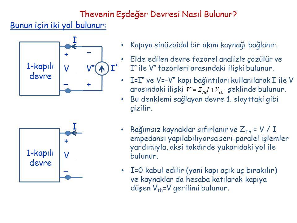 Thevenin Eşdeğer Devresi Nasıl Bulunur? + _ V I 1-kapılı devre Kapıya sinüzoidal bir akım kaynağı bağlanır. I*I* V*V* + _ Elde edilen devre fazörel an