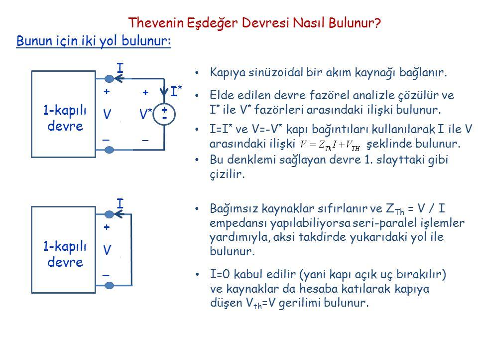 + _ V I 1-kapılı devre + _ V I 1-kapılı devre I*I* V*V* + _ +-+- Kapıya sinüzoidal bir akım kaynağı bağlanır. Elde edilen devre fazörel analizle çözül