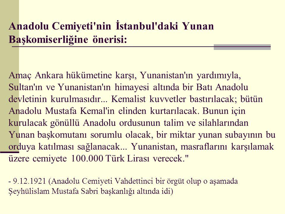 Anadolu Cemiyeti'nin İstanbul'daki Yunan Başkomiserliğine önerisi: Amaç Ankara hükümetine karşı, Yunanistan'ın yardımıyla, Sultan'ın ve Yunanistan'ın