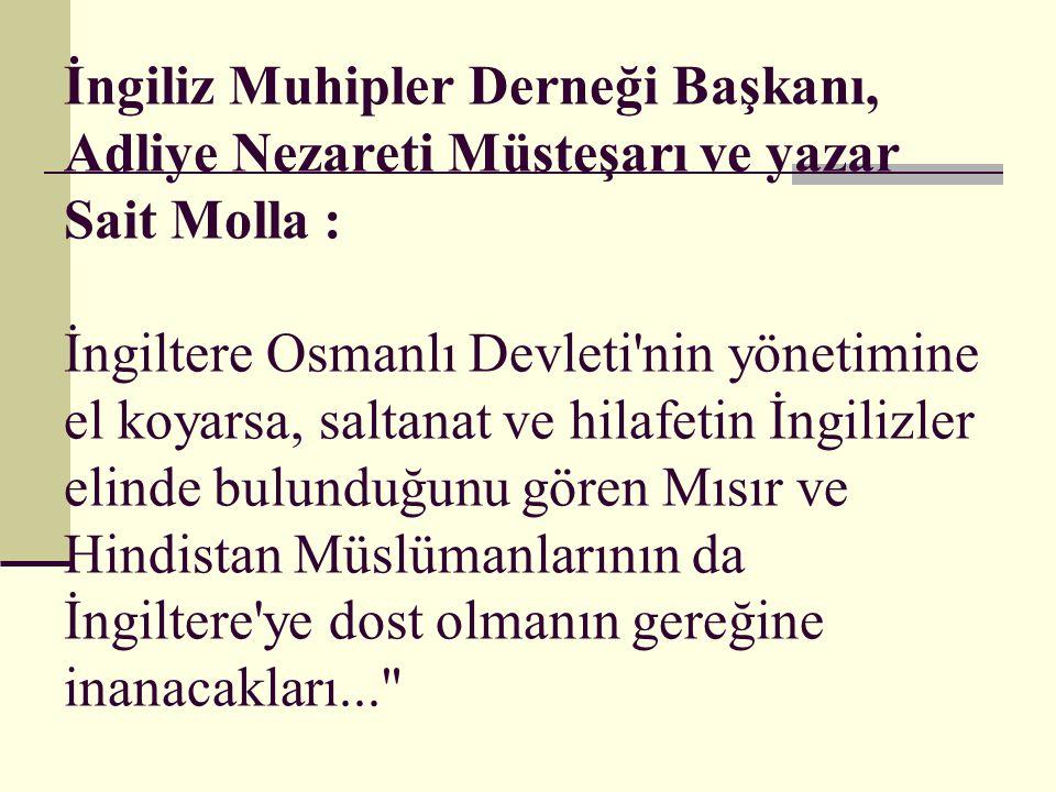 İngiliz Muhipler Derneği Başkanı, Adliye Nezareti Müsteşarı ve yazar Sait Molla : İngiltere Osmanlı Devleti'nin yönetimine el koyarsa, saltanat ve hil