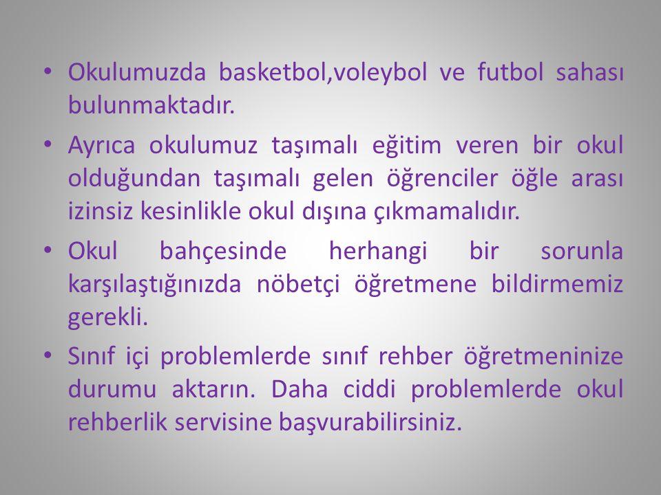 Okulumuzda basketbol,voleybol ve futbol sahası bulunmaktadır.