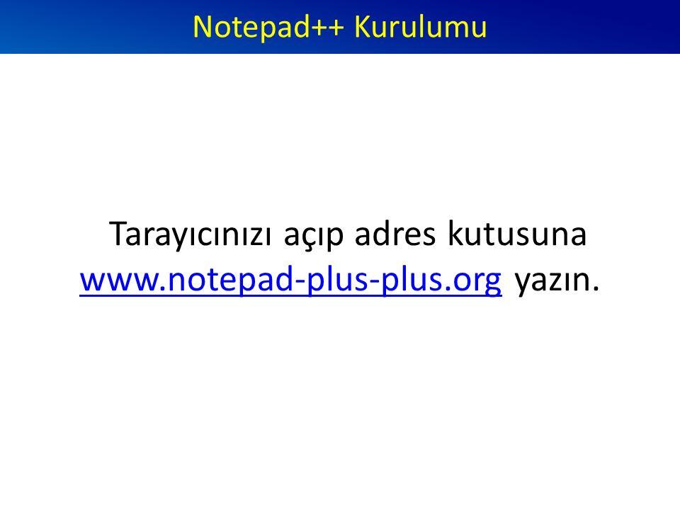 Notepad++ Kurulumu Tarayıcınızı açıp adres kutusuna www.notepad-plus-plus.org yazın.