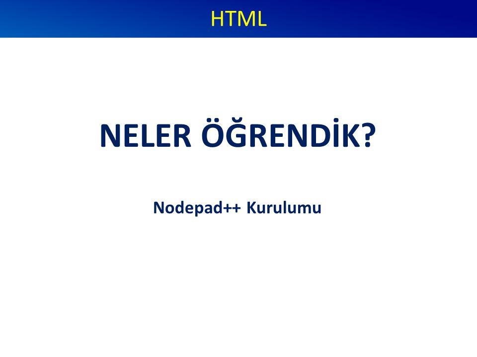 NELER ÖĞRENDİK? HTML Nodepad++ Kurulumu