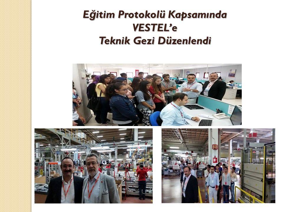 E ğ itim Protokolü Kapsamında VESTEL'e Teknik Gezi Düzenlendi