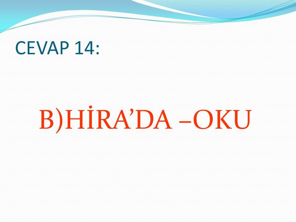 CEVAP 14: B)HİRA'DA –OKU