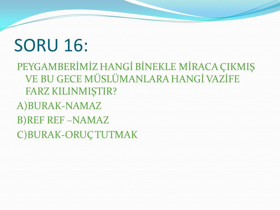 CEVAP 16: A)BURAK-NAMAZ