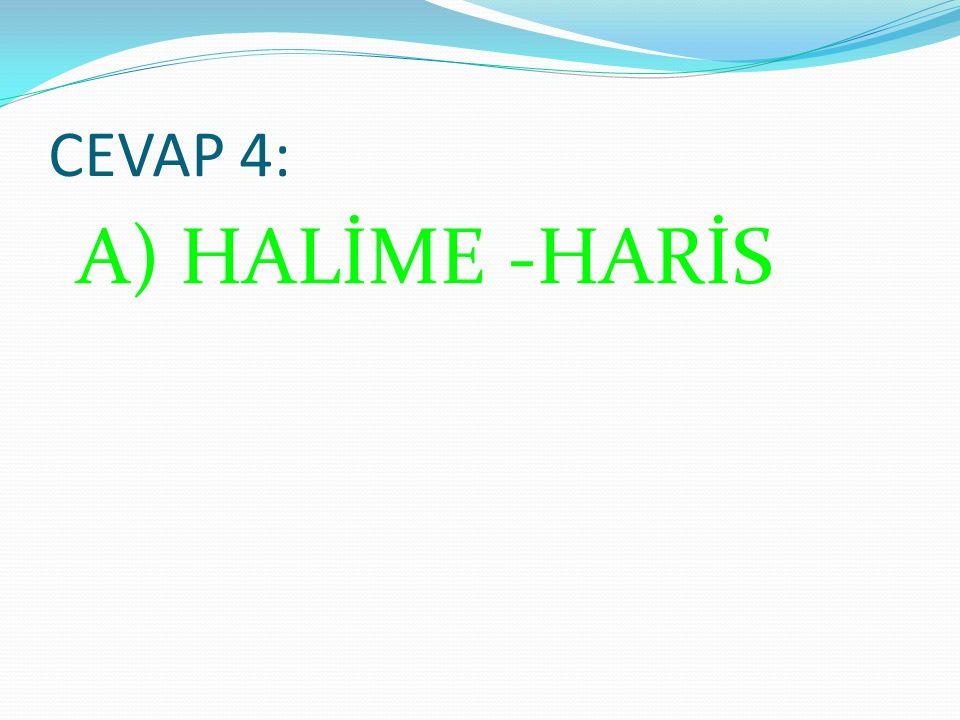 CEVAP 4: A) HALİME -HARİS
