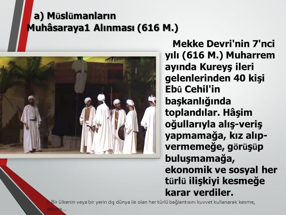 Mekke Devri nin 7 nci yılı (616 M.) Muharrem ayında Kureyş ileri gelenlerinden 40 kişi Eb û Cehil in başkanlığında toplandılar.
