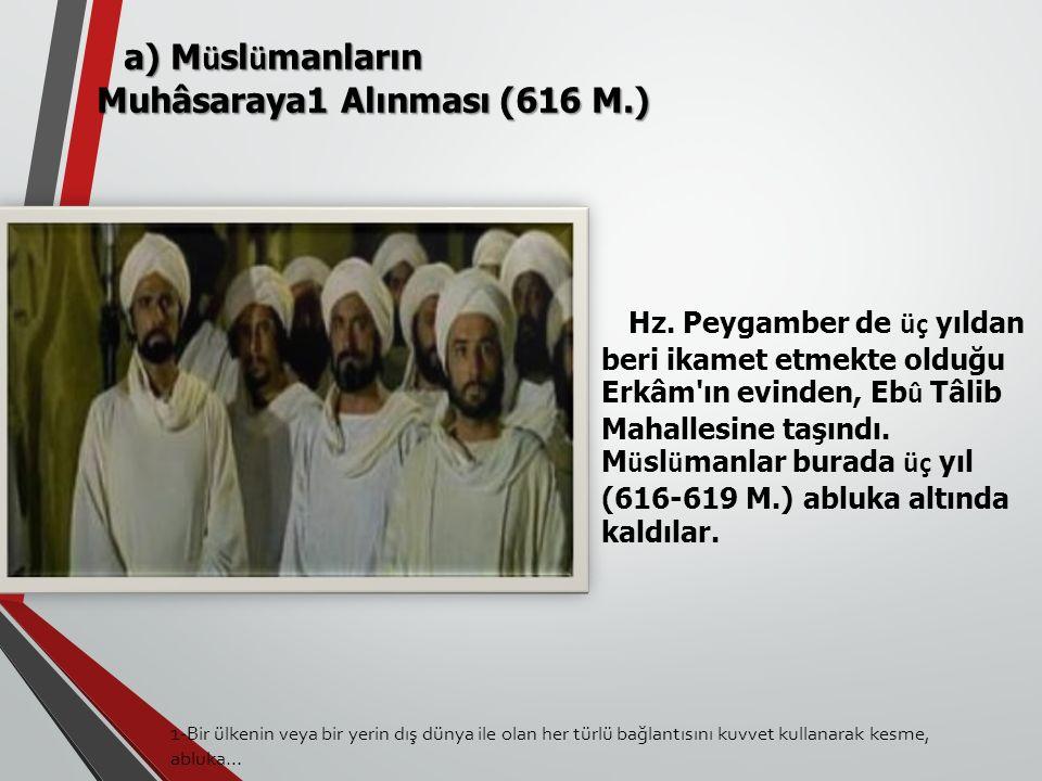 Hz. Peygamber de üç yıldan beri ikamet etmekte olduğu Erkâm'ın evinden, Eb û Tâlib Mahallesine taşındı. M ü sl ü manlar burada üç yıl (616-619 M.) abl