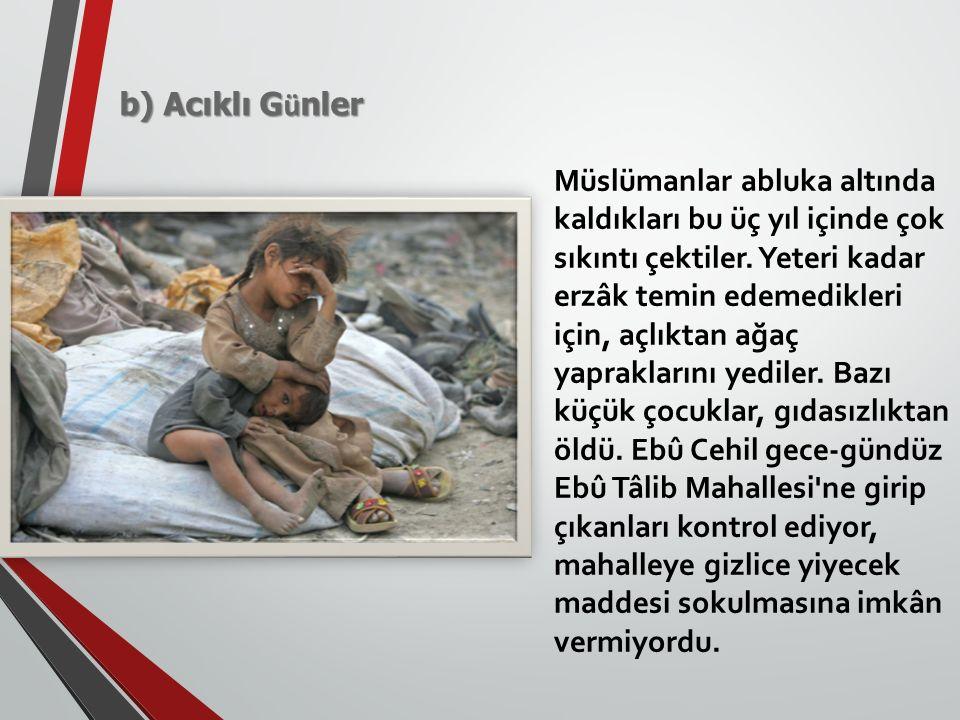b) Acıklı G ü nler Müslümanlar abluka altında kaldıkları bu üç yıl içinde çok sıkıntı çektiler.